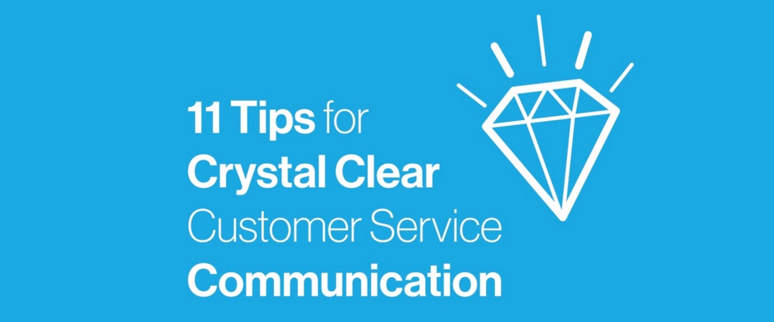 11 Tips for Crystal Clear Customer Service Communication