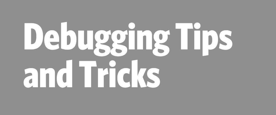 Debugging Tips and Tricks