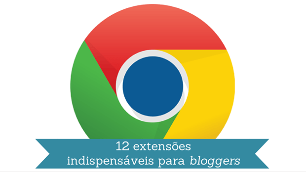 12 extensões do Chrome para bloggers