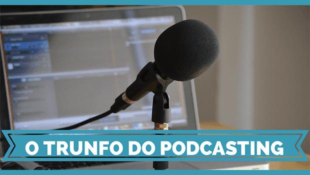 O trunfo do Podcasting - a Atenção