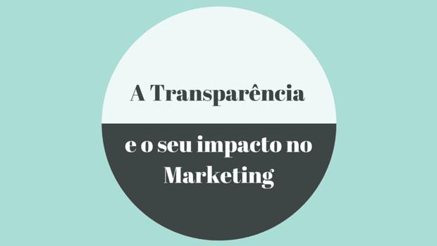 A Transparência e o seu impacto no Marketing