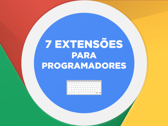 7 extensões Google Chrome para Programadores