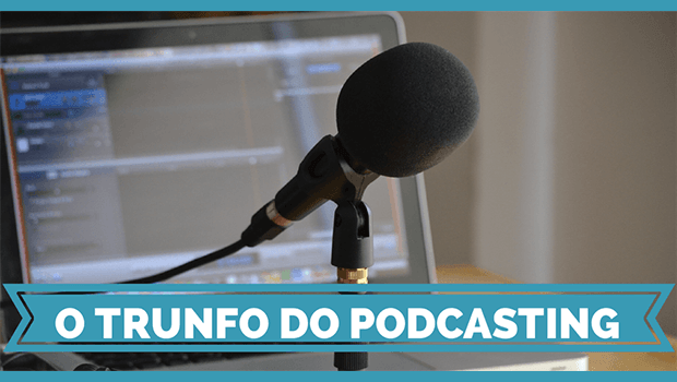 O trunfo do Podcasting - a Atenção