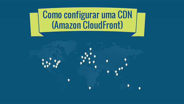 Como configurar uma CDN (Amazon Cloudfront)