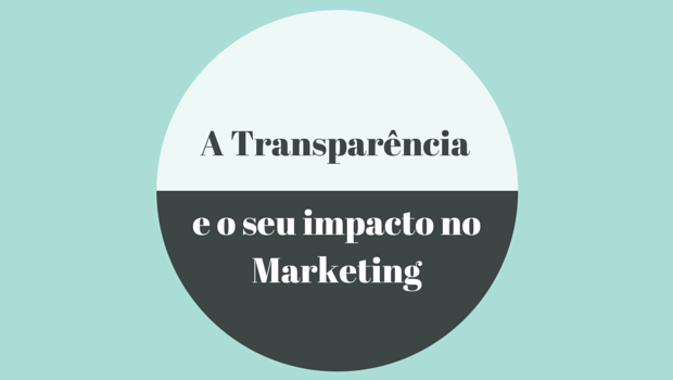 A Transparência e o seu impacto no Marketing