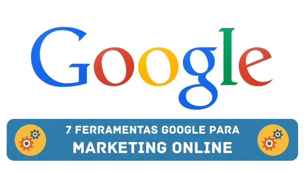 7 Ferramentas Google para Marketing Online