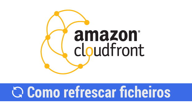Como refrescar ficheiros no Amazon Cloudfront