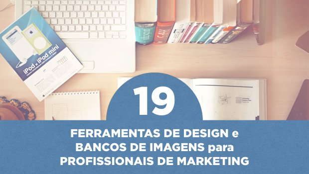 19 Ferramentas de Design e Bancos de Imagens para Profissionais de Marketing