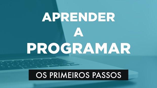 Os primeiros passos para aprenderes a programar