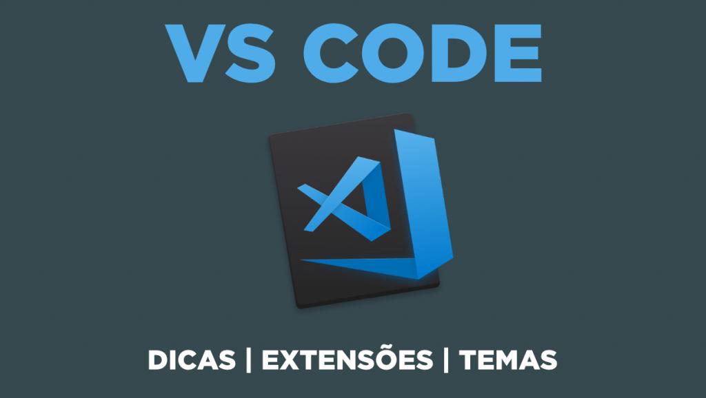 VS Code - Dicas, Extensões e Temas